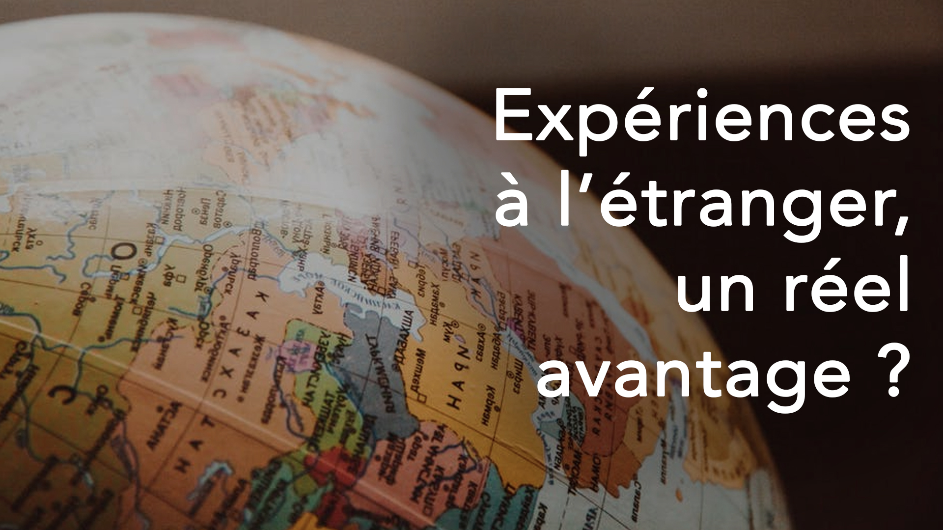 Expériences à l'étranger, un réel avantage ?