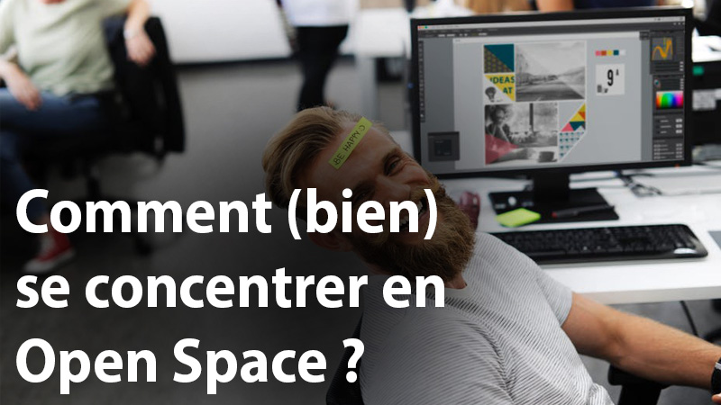 Comment (bien) se concentrer en Open Space ?