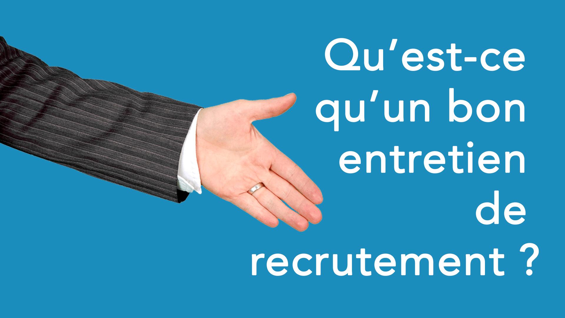 Qu'est-ce qu'un bon entretien de recrutement ?