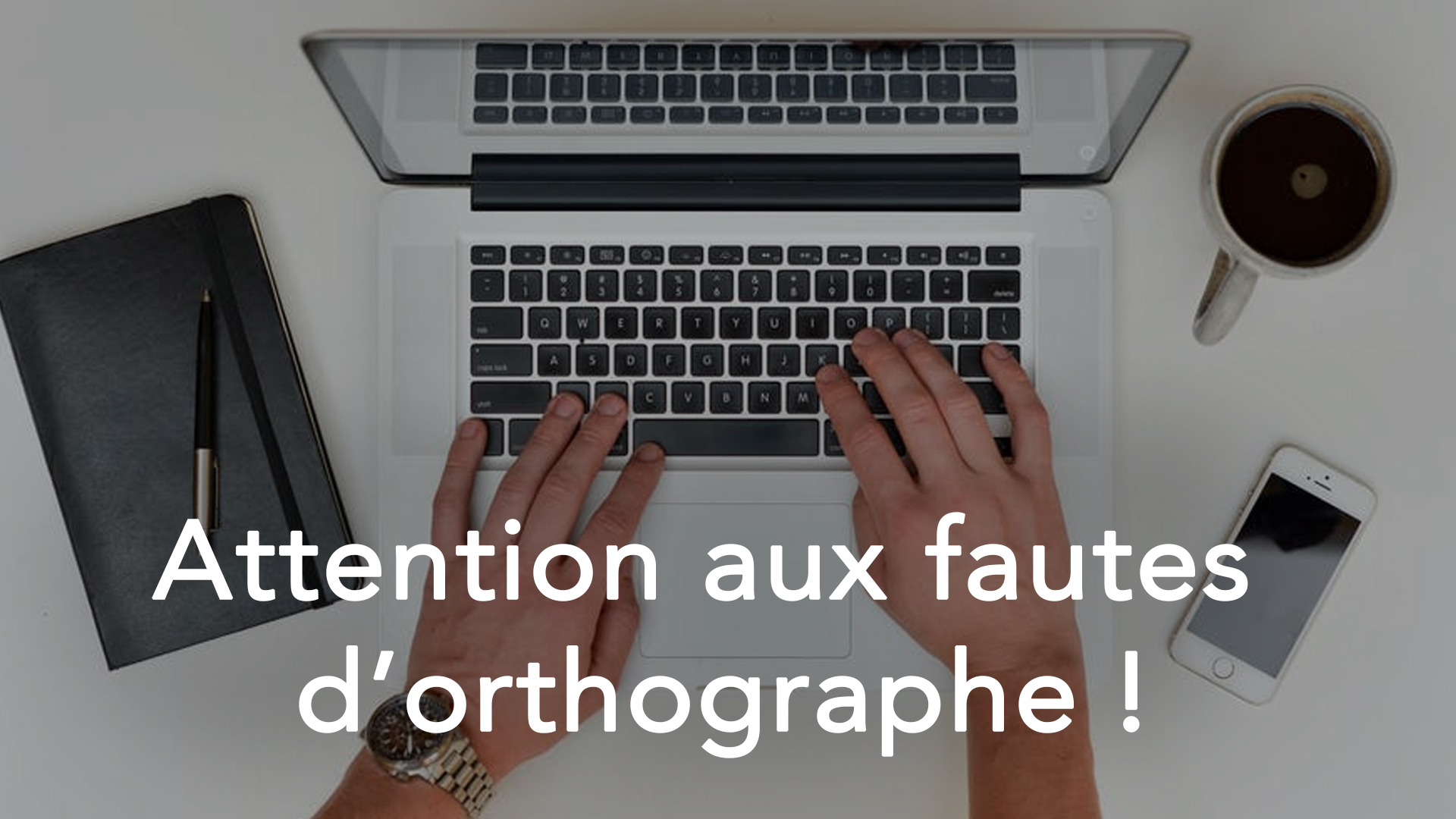 Le CV et la lettre de motivation, attention aux fautes d'orthographe !