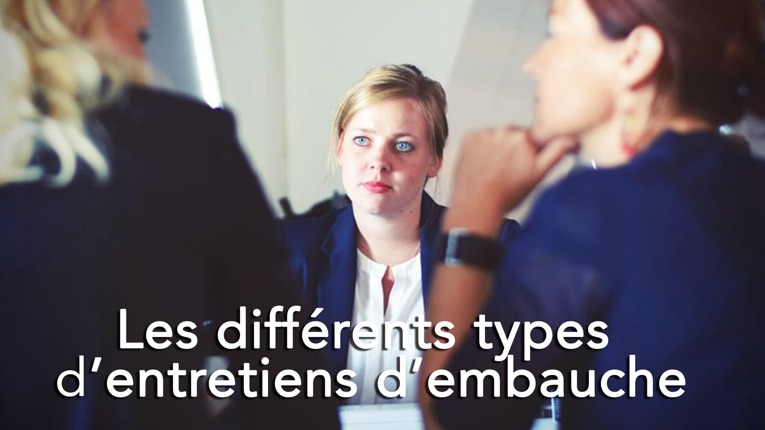 Quels sont les différents types d'entretiens d'embauche ?