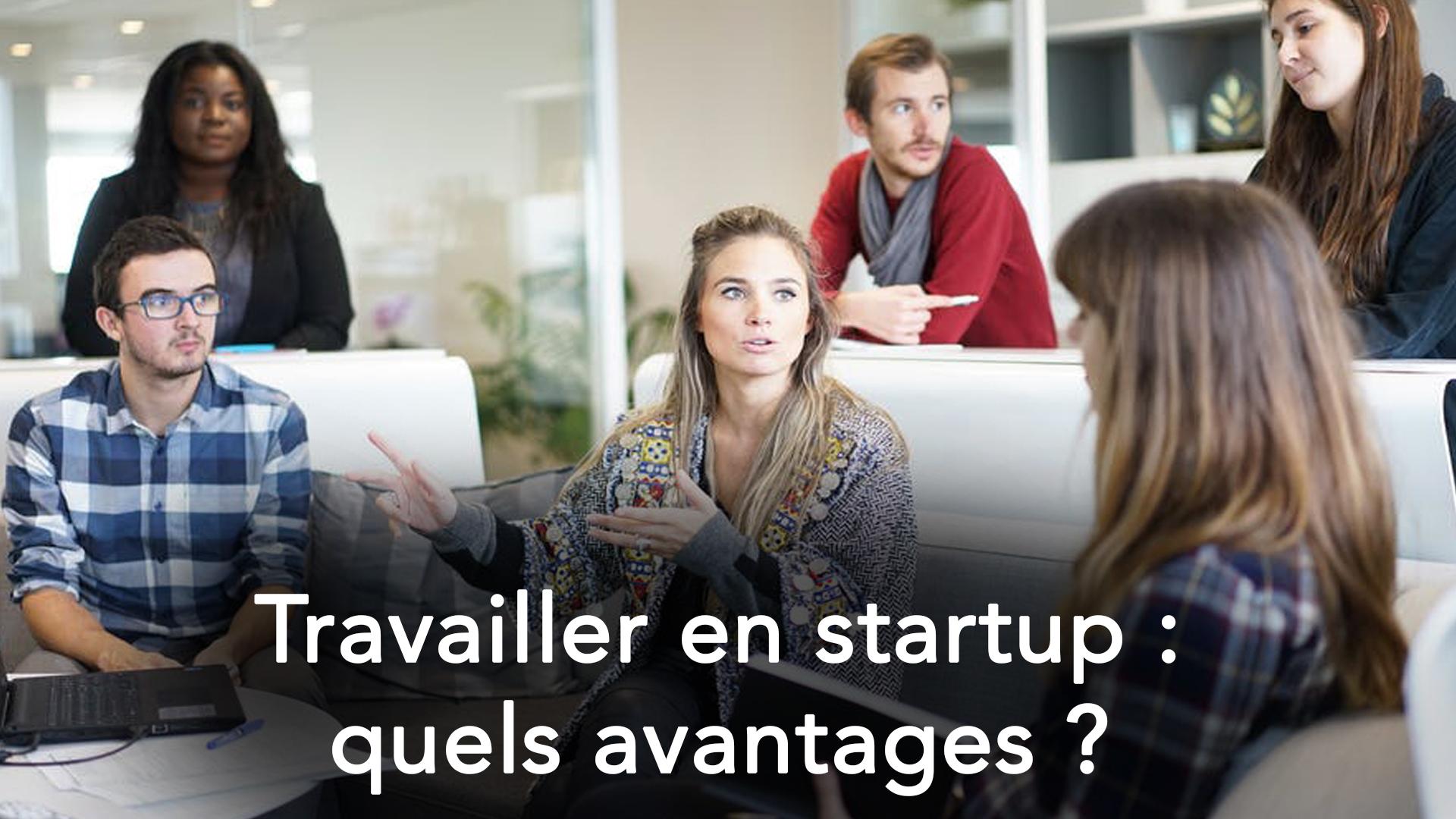 Travailler en startup : quels avantages ?