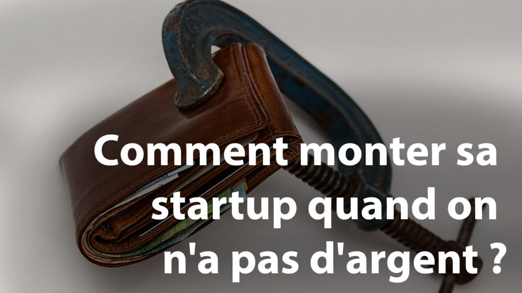 Comment monter sa startup quand on n'a pas d'argent ?