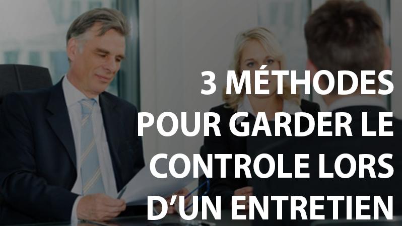 3 méthodes pour garder le contrôle lors d'un entretien !