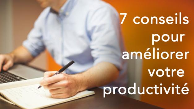 7 conseils pour améliorer votre productivité